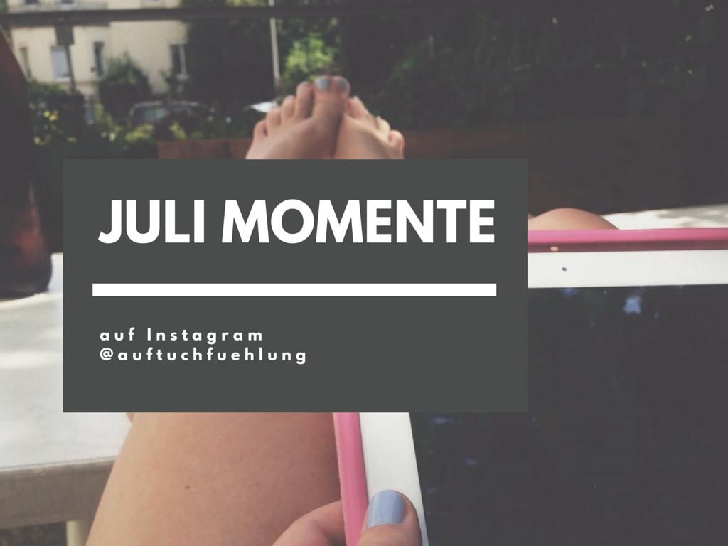 Unsere Julimomente in Instagrambildern