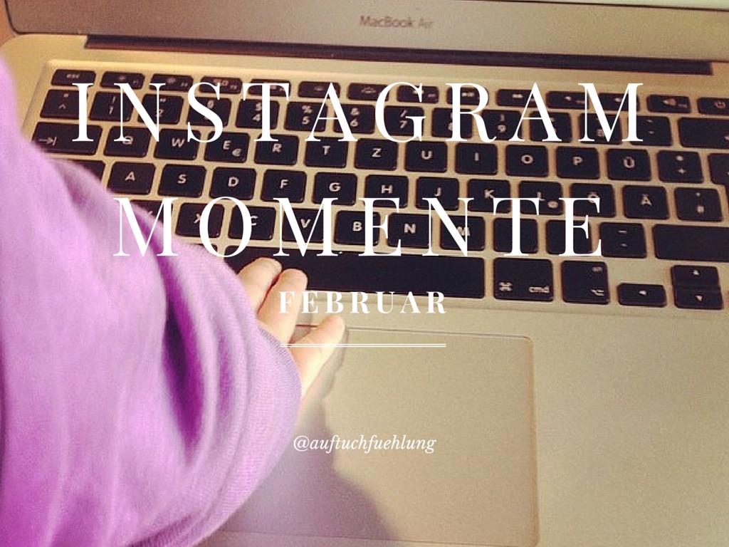 Unsere Februarmomente in Instagram Bildern