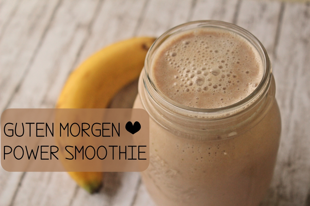 {Sweet Tuesday} Guten Morgen Power Smoothie